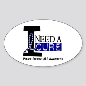 I Need A Cure ALS Oval Sticker