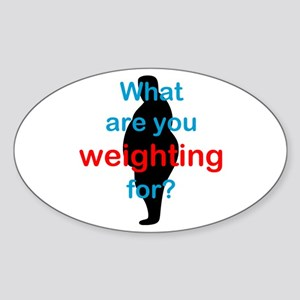 What Are You Weighting For Oval Sticker