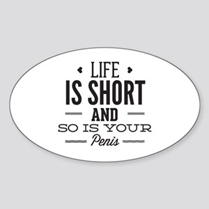 Life Is Short ... Sticker (Oval)