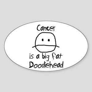 Cancer is a Big Fat Doodiehead Sticker (Oval)