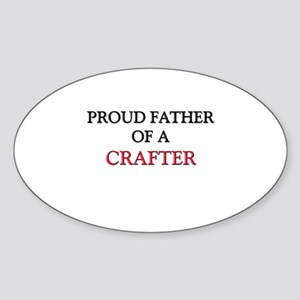 Proud Father Of A CRAFTER Oval Sticker
