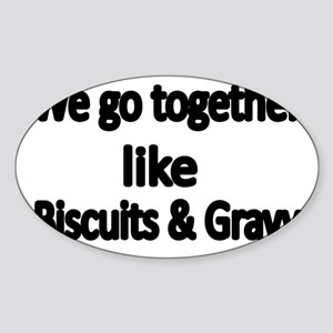 We go together like biscuits and  G Sticker (Oval)