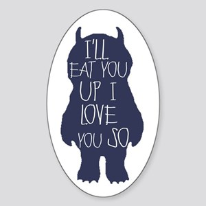 Ill eat you up I love you so Sticker (Oval)