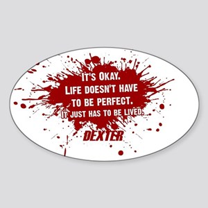 DEXTER HAS TO BE LIVED Sticker (Oval)
