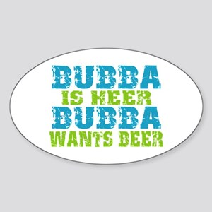 Bubba Is Here For Beer Sticker (Oval)