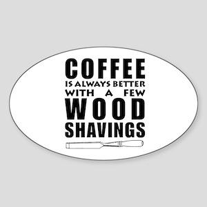 Coffee is Always Better with a few Wood Sh Sticker