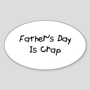 Father's Day Is Crap Oval Sticker