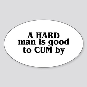 A Hard Man Is Good To Cum By Oval Sticker
