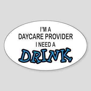 Daycare Provider Need Drink Oval Sticker