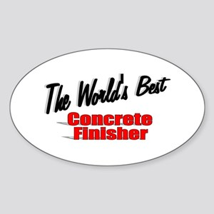 """The World's Best Concrete Finisher"" Sticker (Oval"