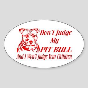 DONT JUDGE MY PIT BULL Sticker