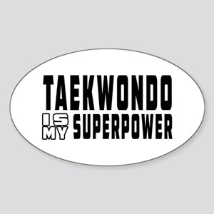 Taekwondo Is My Superpower Sticker (Oval)