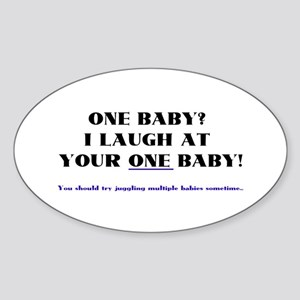 I laugh at your one baby! Oval Sticker