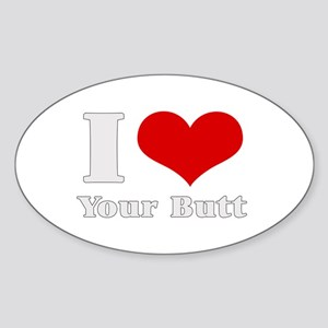 i love (heart) your butt Oval Sticker