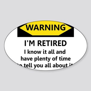 WARNING I'M RETIRED I KNOW IT Sticker (Oval)