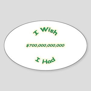 Wish I Had 700 Billion Oval Sticker