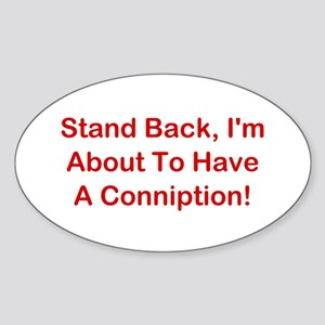 About To Have A Conniption! Sticker (Oval)