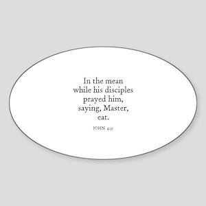 JOHN 4:31 Oval Sticker