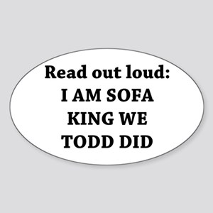 I Am Sofa King Re Todd Did Oval Sticker