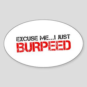 Excuse Me...I Just Burpeed Sticker (Oval)
