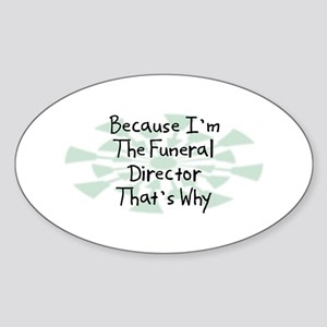 Because Funeral Director Oval Sticker