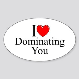 """I Love (Heart) Dominating You"" Oval Sticker"