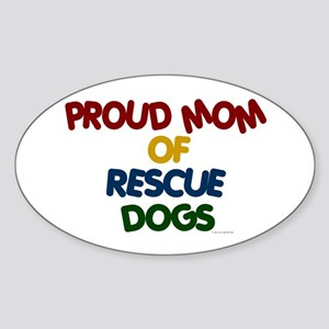 Proud Mom Of Rescue Dogs 1 Oval Sticker