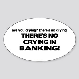 There's No Crying in Banking Oval Sticker