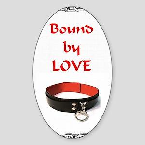 bondage bound by love Sticker (Oval)