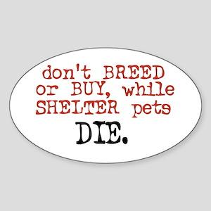 Shelter Pets Die - Oval Sticker