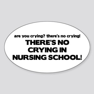 There's No Crying in Nursing School Oval Sticker