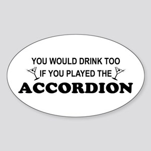 You'd Drink Too Accordion Oval Sticker