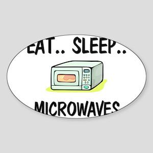 Eat ... Sleep ... MICROWAVES Oval Sticker