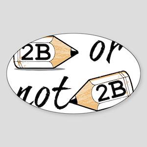 2B or not 2b Sticker (Oval)