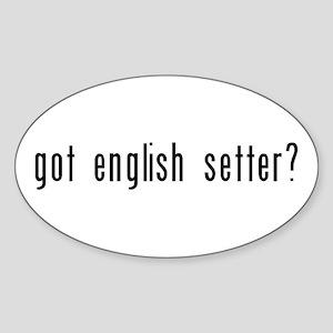 Got English Setter? Oval Sticker