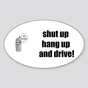 SHUT UP, HANG UP AND DRIVE Oval Sticker