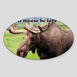 This moose be love: Alaskan moose Sticker (Oval)