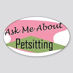 Ask Me About Petsitting Oval Sticker
