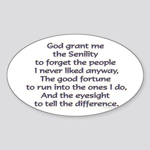 God grant me the Senility... Oval Sticker