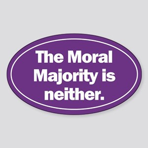 Oval Sticker. The Moral Majority is neither.