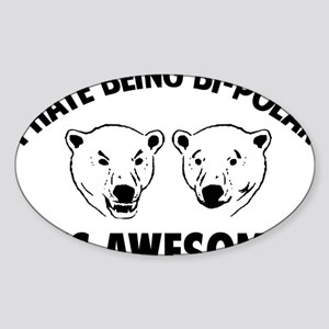 I HATE BEING BI-POLAR / ITS AWESOME! Sticker (Oval