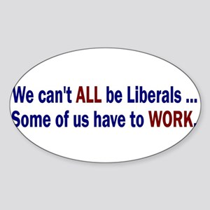 We Can't ALL Be Liberals Rectangle Sticker