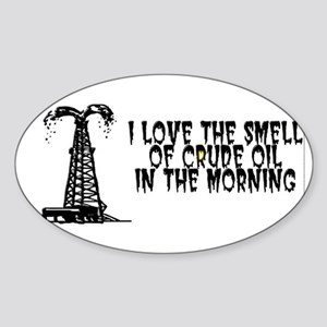 I Love The Smell of Crude Oil Sticker