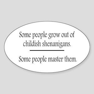 Outgrow Childish Shenanigans Sticker (Oval)