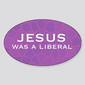 Jesus Was a Liberal Oval Sticker