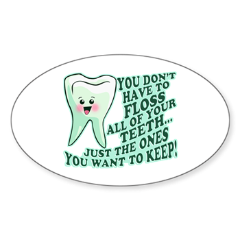Funny Dentist Quote Sticker (Oval) > Funny Dentist Quotes ...