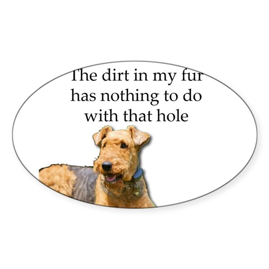 Airedale Sees no connection between his hole and d