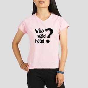WhoSaidHead10a Performance Dry T-Shirt