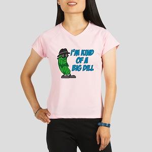 Im Kind Of A Big Dill Peformance Dry T-Shirt