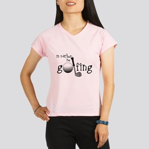 Id Rather Be Golfing Peformance Dry T-Shirt
